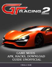 Gt Racing 2 Game Mods Apk, Hacks, Download Guide Unofficial