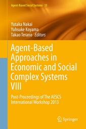 Agent-Based Approaches in Economic and Social Complex Systems VIII: Post-Proceedings of The AESCS International Workshop 2013