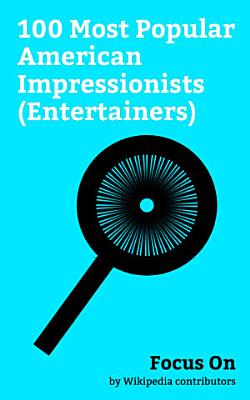 Focus On  100 Most Popular American Impressionists  Entertainers