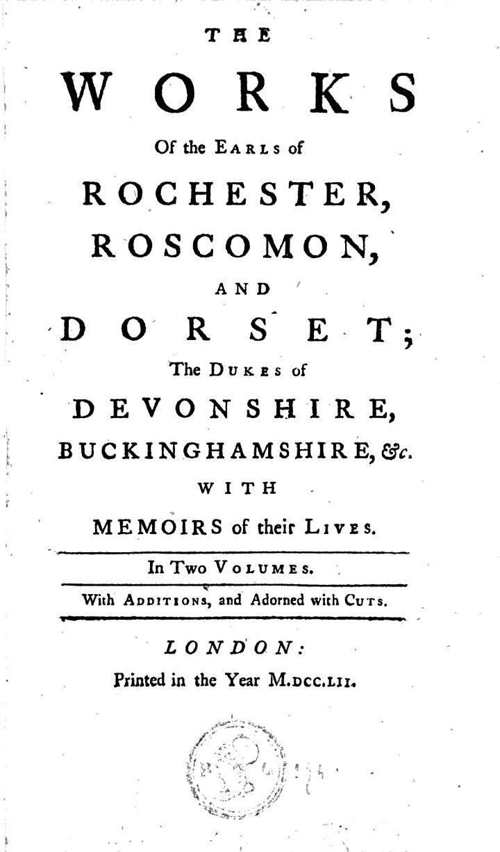 The works of the Earls of Rochester, Roscomon and Dorset; the Dukes of Devonshire, Buckinghamshire, etc., with memoirs of their lives