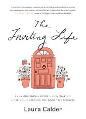 The Inviting Life: An Inspirational Guide to Homemaking, Hosting and Opening the Door to Happiness