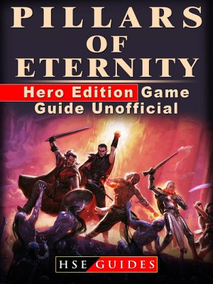 Pillars of Eternity Hero Edition Game Guide Unofficial PDF