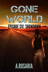 Gone World Episode Six: Showdown