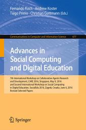 Advances in Social Computing and Digital Education: 7th International Workshop on Collaborative Agents Research and Development, CARE 2016, Singapore, May 9, 2016 and Second International Workshop on Social Computing in Digital Education, SocialEdu 2016, Zagreb, Croatia, June 6, 2016, Revised Selected Papers