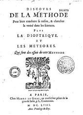 Discours de la méthode pour bien conduire sa raison, et chercher la vérité dans les sciences. Plus la Dioptrique et les Meteores qui sont des essais de cette méthode