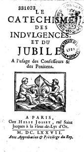 Le catéchisme des indulgences et du jubilé à l'usage des confesseurs et des pénitens