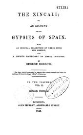 The Zincali, Or, An Account of the Gypsies of Spain: With an Original Collection of Their Songs and Poetry, and a Copious Dictionary of Their Language, Volumes 1-2