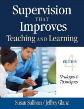 Supervision That Improves Teaching and Learning: Strategies and Techniques, Edition 4