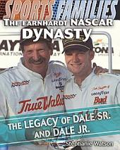 The Earnhardt NASCAR Dynasty: The Legacy of Dale Sr. and Dale Jr.