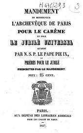 Mandement de monseigneur l'archevêque de Paris pour le Carême et pour le Jubilé universel... et prières pour le Jubilé prescrites par le mandement