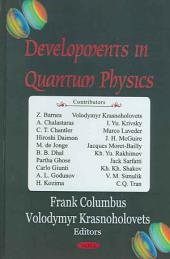 Developments in Quantum Physics