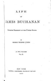 Life of James Buchanan: Fifteenth President of the United States, Volume 2