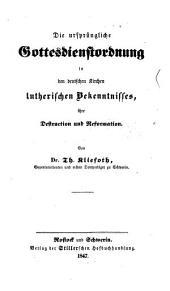 Die ursprüngliche Gottesdienstordnung in den deutschen Kirchen lutherischen Bakenntnisses: ihre Destruction und Reformation