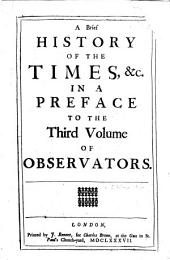 A Brief History of the Times, &c: In a Preface to the Third Volume of Observators