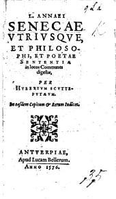L. Annaei Senecae ... Sententiæ in locos communes digestæ, per H. Scutteputæum
