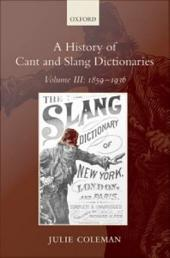 A History of Cant and Slang Dictionaries: Volume III: 1859-1936