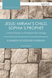 Jesus: Miriam's Child, Sophia's Prophet: Critical Issues in Feminist Christology, Edition 2