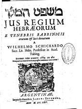 Mishpat hammelek jus regium hebraeorum e tenebris rabbinicis erutum & luci donatum