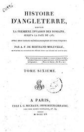 Histoire d'Angleterre, depuis la première invasion des romains, jusqu'a la paix de 1763; avec des tables généalogiques et politiques, par A. F. De Bertrand Moleville ... Tome premier [-sixième]: Tome sixième, Volume6