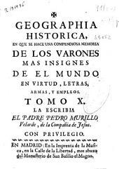 Geographia historica: en que se hace una compendiosa memoria de los varones mas insignes de el mundo en virtud, letras, armas y empleos, Volumen 10