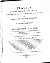 Travels during the years 1787, 1788, & 1789: undertaken more particularly with a view of ascertaining the cultivation, wealth, resources, and national prosperity of the kingdom of France. The second edition. ... By Arthur Young, ...