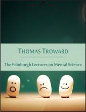 The Edinburgh Lectures on Mental Science: Spirit and Matter, Subjective and Objective Mind, Power of Subconscious Mind (New Thought Edition - Secret Library)