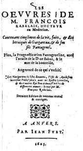 Oeuvres: Contenant cinq livres de la vie, faits, et dits heroiques de Gargantua, et de son fils Pantagruel ...