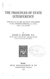 The Principles of State Interference: Four Essays on the Political Philosophy of Mr. Herbert Spencer, J. S. Mill, and T. H. Green