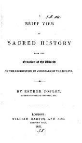 A brief view of sacred history from the creation of the world to the destruction of Jerusalem by the Romans