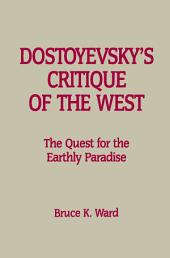 Dostoyevsky's Critique of the West: The Quest for the Earthly Paradise