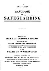 Handbook on Safeguarding: Containing Safety Regulations Required by the State Labor Commissioner in Factories, Mills and Workshops in the State of Washington Including Directions for Medical Aid in Case of Accident