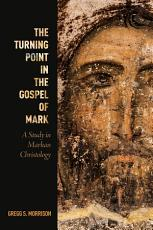 The Turning Point in the Gospel of Mark PDF