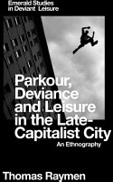 Parkour  Deviance and Leisure in the Late Capitalist City PDF