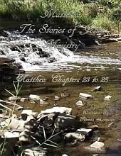 Matthew the Stories of Jesus' Ministry: Matthew Chapters 23 to 28