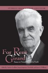 For René Girard: Essays in Friendship and in Truth