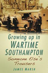 Growing Up In Wartime Southampton: Someone Else's Trousers