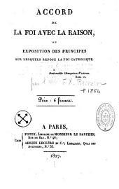 Accord de la foi avec la raison ou Exposition des principes sur lesquels repose la foi catholique