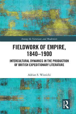 Fieldwork of Empire  1840 1900 PDF