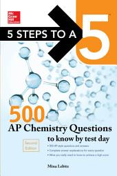 5 Steps to a 5 500 AP Chemistry Questions to Know by Test Day, 2nd edition: Edition 2