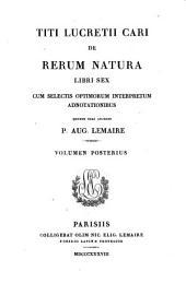 Titi Lucretii Cari de rerum natura libri sex, cum selectis adnotationibus, quibus suas adjecit P.A. Lemaire
