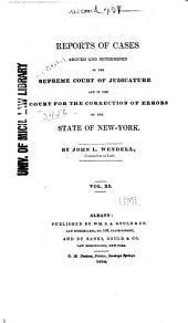 Reports of Cases Argued and Determined in the Supreme Court of Judicature, and in the Court for the Trial of Impeachments and the Correction of Errors, of the State of New-York. [1828-1841]: Volume 11