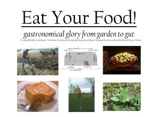Eat Your Food  Gastronomical Glory from Garden to Gut