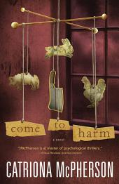 Come to Harm: A Novel
