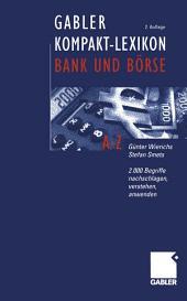 Gabler Kompakt-Lexikon Bank und Börse: 2.000 Begriffe nachschlagen, verstehen, anwenden, Ausgabe 2