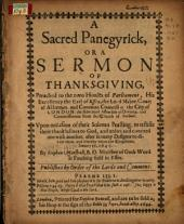 A Sacred Panegyrick, Or: A Sermon of Thanksgiving, Preached to the Two Houses of Parliament ... Vpon Occasion of Their Solemn Feasting, to Testifie Their Thankfullnes to God, and Union Andconcord One with Another ... January 18, 1643