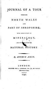 Journal of a Tour Through North Wales and Part of Shropshire: With Observations in Mineralogy and Other Branches of Natural History