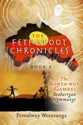 The Fethafoot Chronicles: The Bunya-nut Games: Booburrgan Ngmmunge