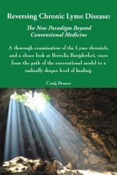 Reversing Chronic Lyme Disease: the New Paradigm Beyond Conventional Medicine