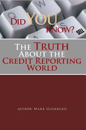 Did You Know? the Truth About the Credit Reporting World