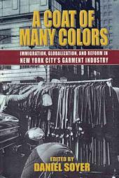A Coat of Many Colors: Immigration, Globalism, and Reform in the New York City Garment Industry
